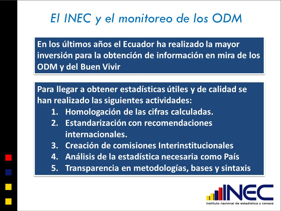 En los últimos años el Ecuador ha realizado la mayor inversión para la obtención de información en mira de los ODM y del Buen Vivir Para llegar a obte