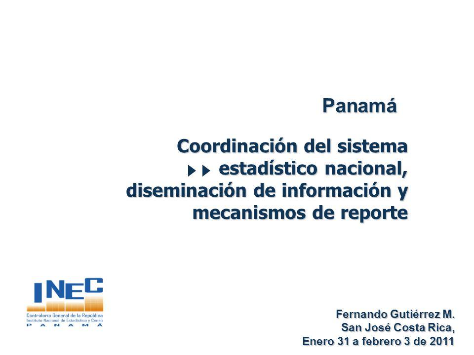 Panamá Coordinación del sistema estadístico nacional, diseminación de información y mecanismos de reporte Fernando Gutiérrez M. Fernando Gutiérrez M.