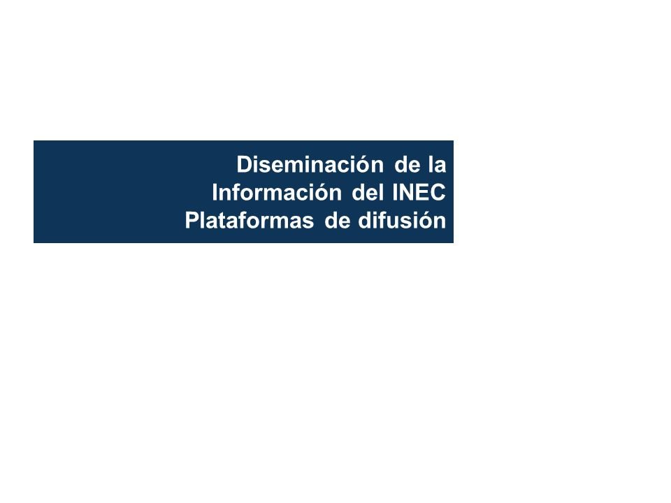 Diseminación de la Información del INEC Plataformas de difusión