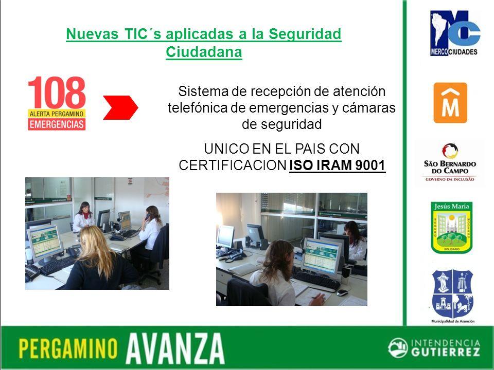 Nuevas TIC´s aplicadas a la Seguridad Ciudadana Sistema de recepción de atención telefónica de emergencias y cámaras de seguridad UNICO EN EL PAIS CON CERTIFICACION ISO IRAM 9001