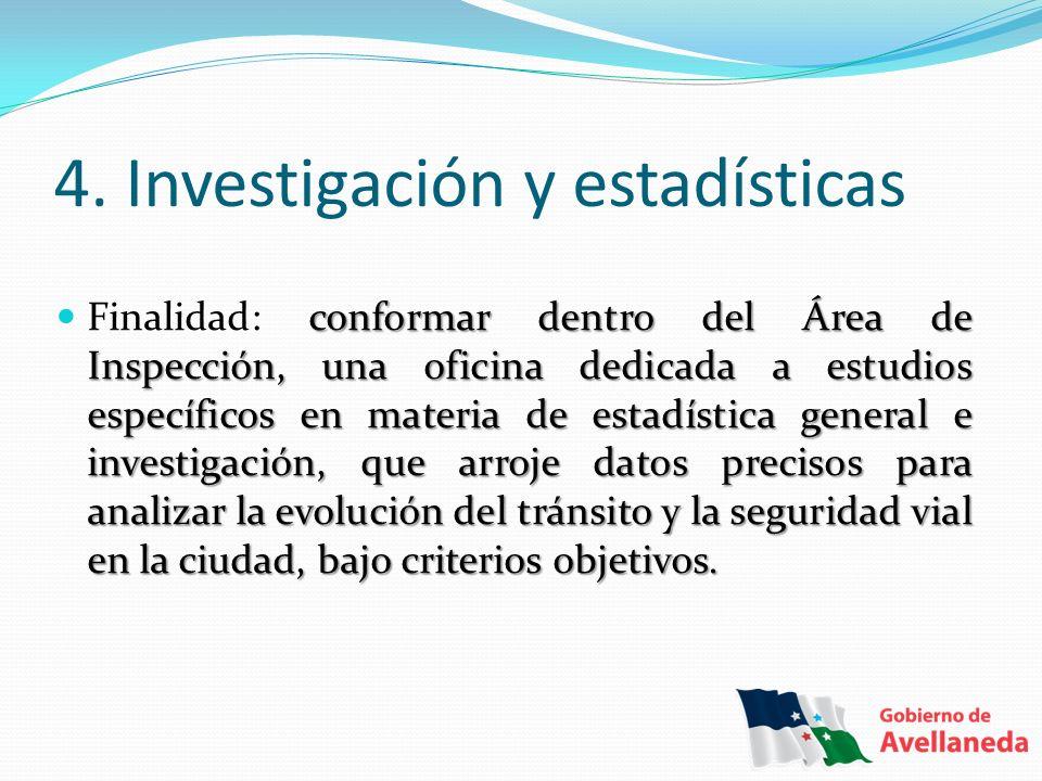 4. Investigación y estadísticas conformar dentro del Área de Inspección, una oficina dedicada a estudios específicos en materia de estadística general