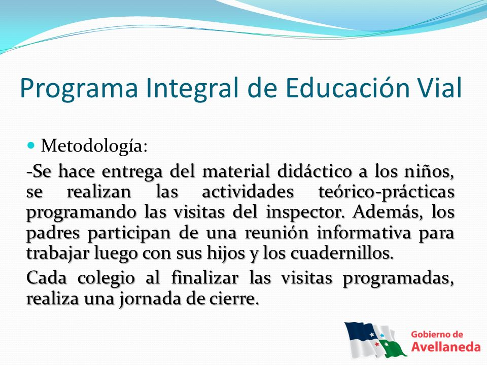 Programa Integral de Educación Vial Metodología: -Se hace entrega del material didáctico a los niños, se realizan las actividades teórico-prácticas pr