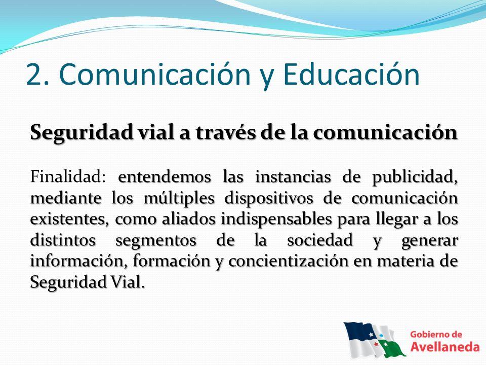 2. Comunicación y Educación Seguridad vial a través de la comunicación entendemos las instancias de publicidad, mediante los múltiples dispositivos de