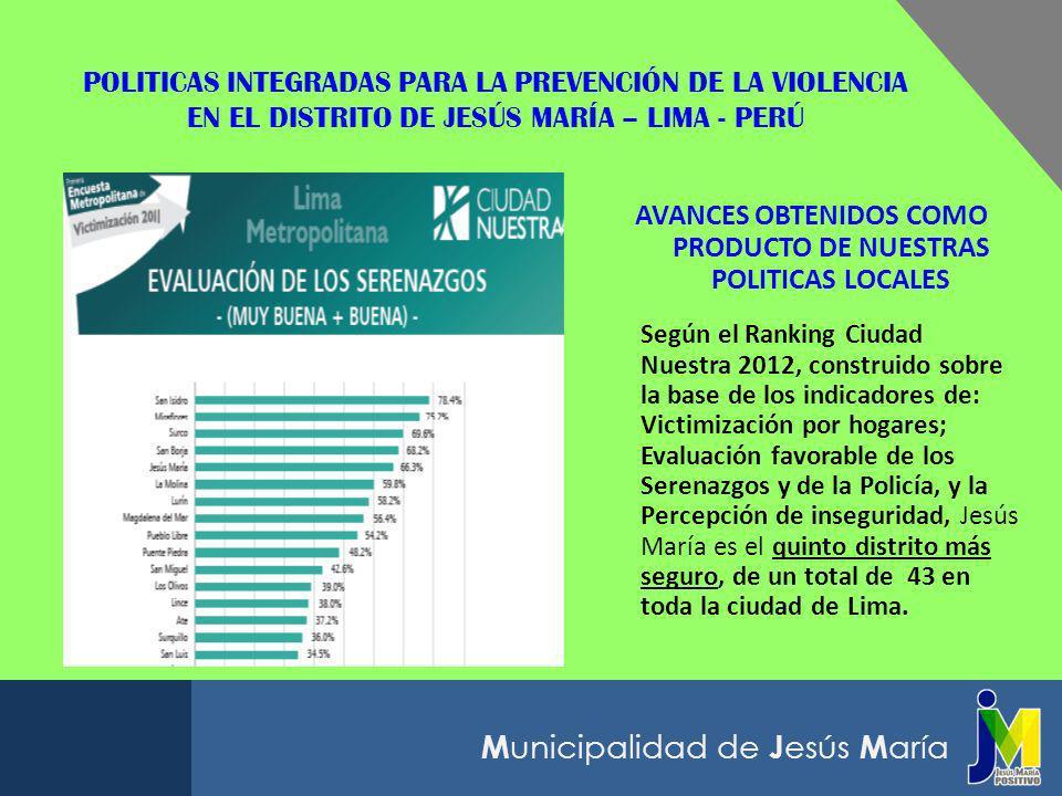 M unicipalidad de J esús M aría POLITICAS INTEGRADAS PARA LA PREVENCIÓN DE LA VIOLENCIA EN EL DISTRITO DE JESÚS MARÍA – LIMA - PERÚ AVANCES OBTENIDOS
