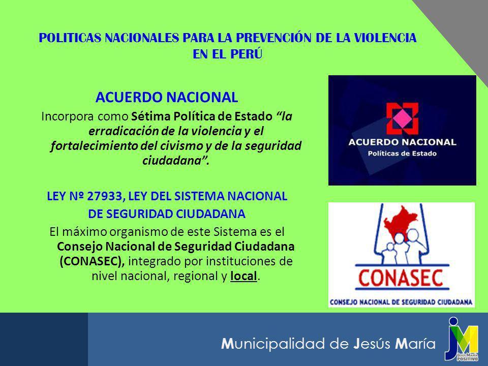 M unicipalidad de J esús M aría POLITICAS INTEGRADAS PARA LA PREVENCIÓN DE LA VIOLENCIA EN EL DISTRITO DE JESÚS MARÍA – LIMA - PERÚ SEGURIDAD CIUDADANA En Perú, según la Ley Nº 27933, Ley del Sistema Nacional de Seguridad Ciudadana, Art.