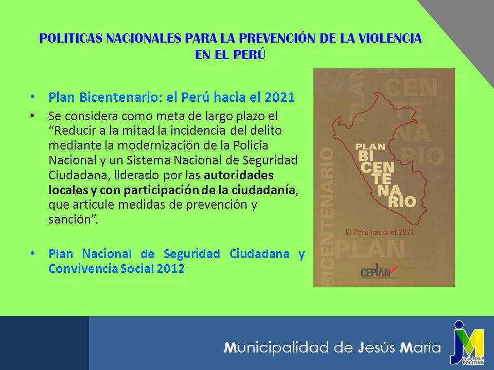 M unicipalidad de J esús M aría POLITICAS NACIONALES PARA LA PREVENCIÓN DE LA VIOLENCIA EN EL PERÚ Plan Bicentenario: el Perú hacia el 2021 Se conside