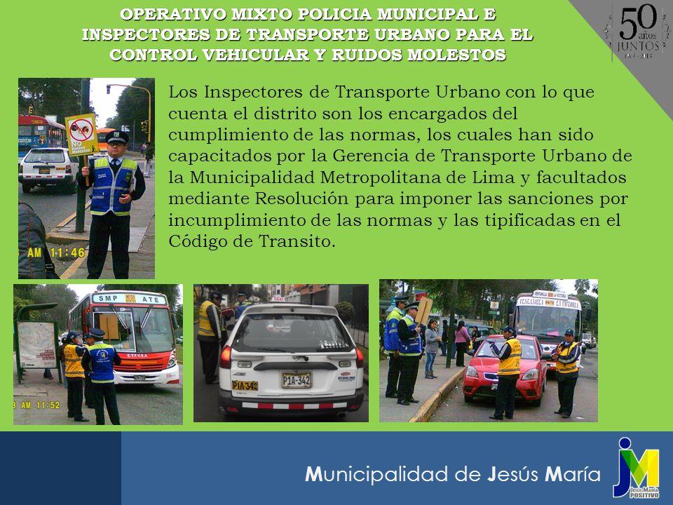 M unicipalidad de J esús M aría Los Inspectores de Transporte Urbano con lo que cuenta el distrito son los encargados del cumplimiento de las normas,