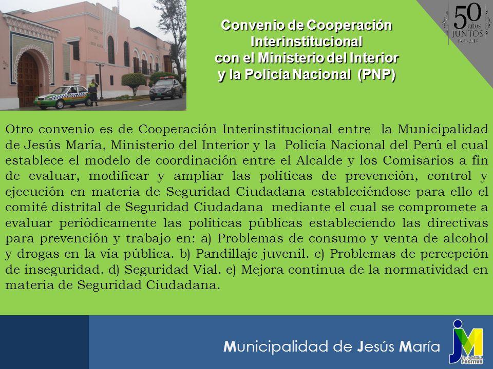 M unicipalidad de J esús M aría Otro convenio es de Cooperación Interinstitucional entre la Municipalidad de Jesús María, Ministerio del Interior y la