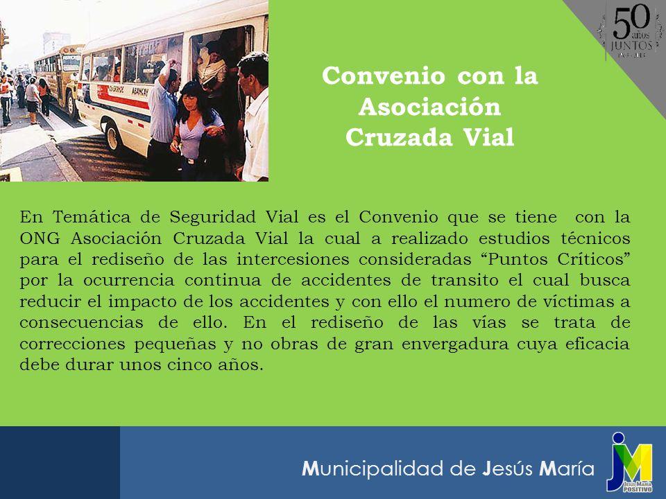 M unicipalidad de J esús M aría En Temática de Seguridad Vial es el Convenio que se tiene con la ONG Asociación Cruzada Vial la cual a realizado estud