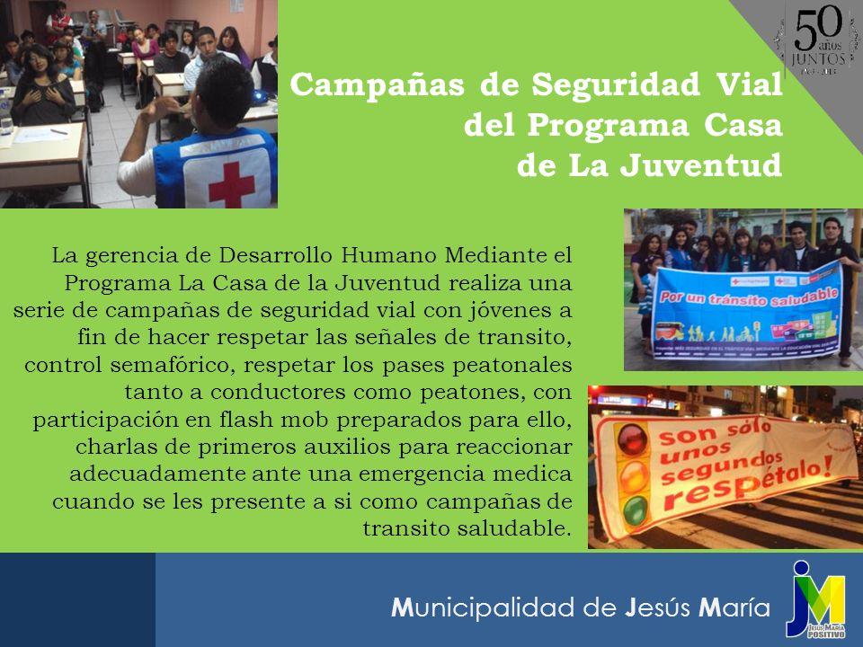 M unicipalidad de J esús M aría La gerencia de Desarrollo Humano Mediante el Programa La Casa de la Juventud realiza una serie de campañas de segurida
