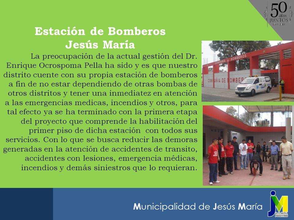 M unicipalidad de J esús M aría Estación de Bomberos Jesús María La preocupación de la actual gestión del Dr. Enrique Ocrospoma Pella ha sido y es que