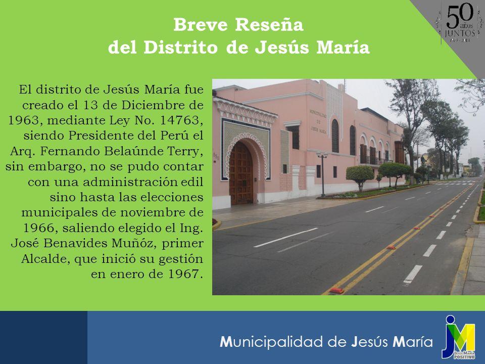 M unicipalidad de J esús M aría El distrito de Jesús María fue creado el 13 de Diciembre de 1963, mediante Ley No. 14763, siendo Presidente del Perú e