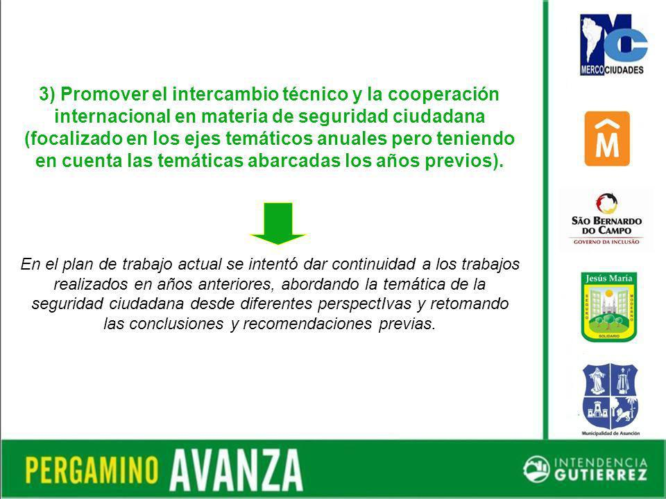 3) Promover el intercambio técnico y la cooperación internacional en materia de seguridad ciudadana (focalizado en los ejes temáticos anuales pero teniendo en cuenta las temáticas abarcadas los años previos).