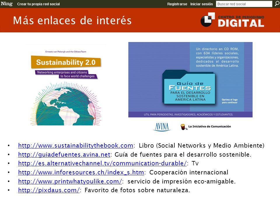 Más enlaces de interés http://www.sustainabilitythebook.com: Libro (Social Networks y Medio Ambiente) http://www.sustainabilitythebook.com http://guiadefuentes.avina.net: Guía de fuentes para el desarrollo sostenible.