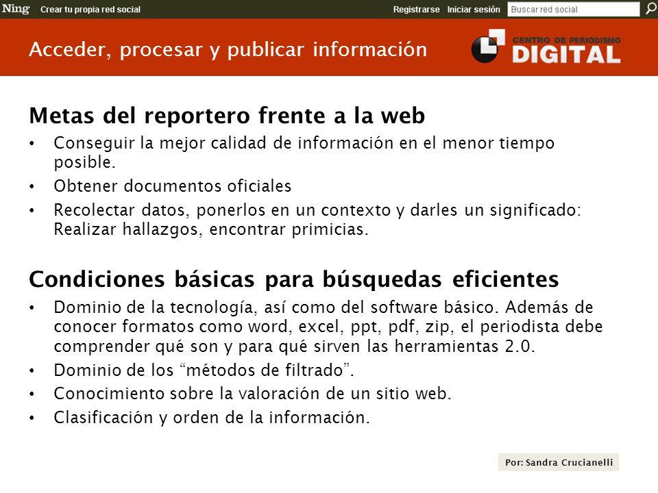 Metas del reportero frente a la web Conseguir la mejor calidad de información en el menor tiempo posible. Obtener documentos oficiales Recolectar dato
