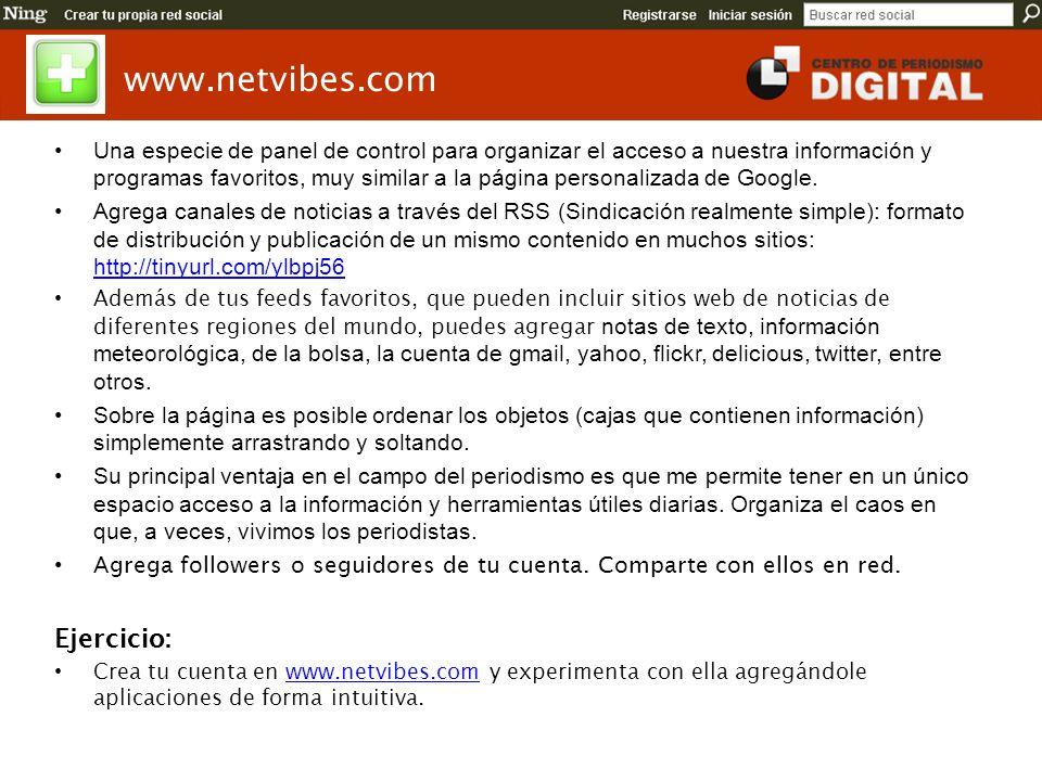 www.netvibes.com Una especie de panel de control para organizar el acceso a nuestra información y programas favoritos, muy similar a la página personalizada de Google.