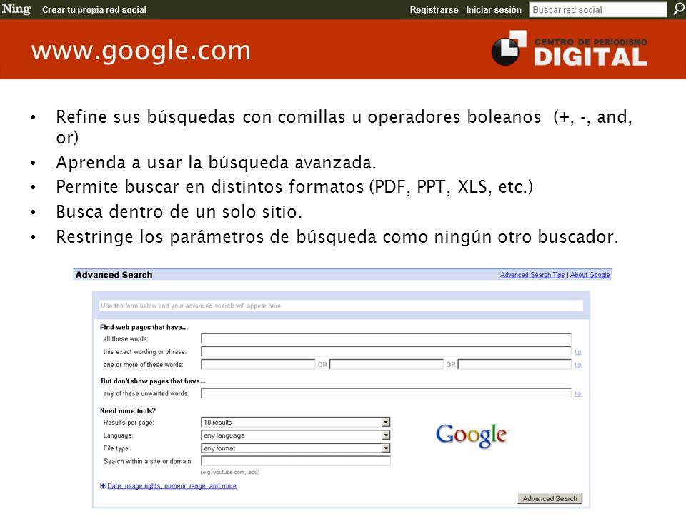 www.google.com Refine sus búsquedas con comillas u operadores boleanos (+, -, and, or) Aprenda a usar la búsqueda avanzada. Permite buscar en distinto