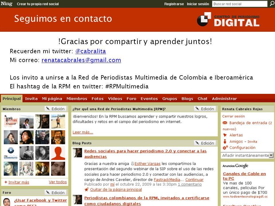 Seguimos en contacto !Gracias por compartir y aprender juntos! Recuerden mi twitter: @cabralita@cabralita Mi correo: renatacabrales@gmail.comrenatacab