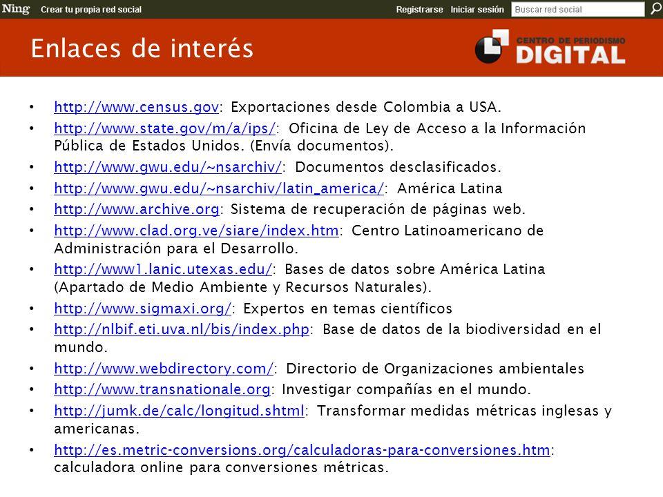Enlaces de interés http://www.census.gov: Exportaciones desde Colombia a USA. http://www.census.gov http://www.state.gov/m/a/ips/: Oficina de Ley de A