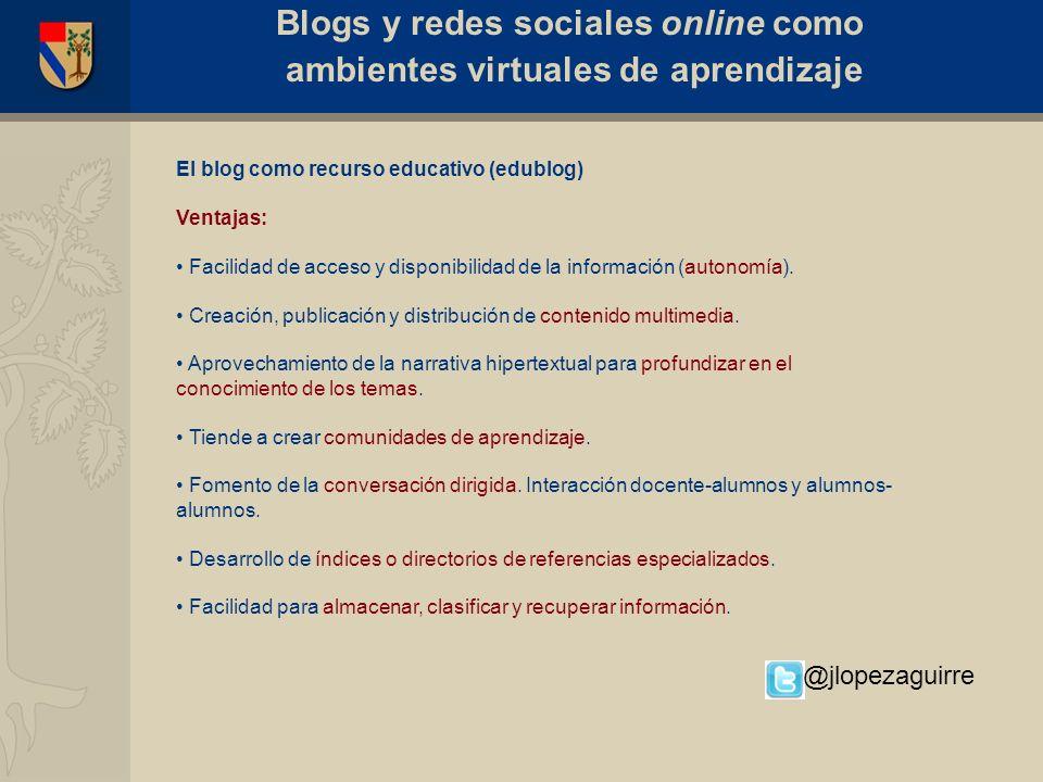 El blog como recurso educativo (edublog) Ventajas: Facilidad de acceso y disponibilidad de la información (autonomía). Creación, publicación y distrib