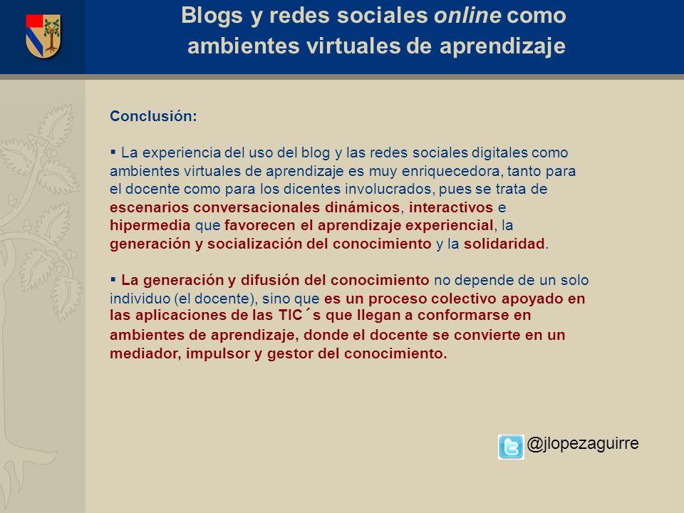 Conclusión: La experiencia del uso del blog y las redes sociales digitales como ambientes virtuales de aprendizaje es muy enriquecedora, tanto para el