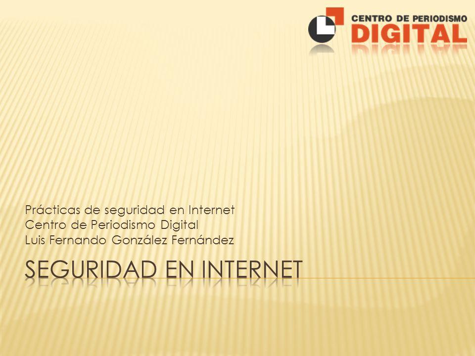 Prácticas de seguridad en Internet Centro de Periodismo Digital Luis Fernando González Fernández