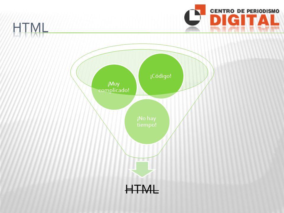 HTML ¡No hay tiempo! ¡Muy complicado! ¡Código!