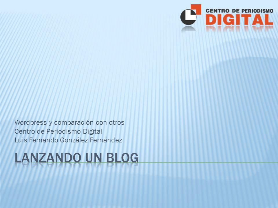 Wordpress y comparación con otros Centro de Periodismo Digital Luis Fernando González Fernández