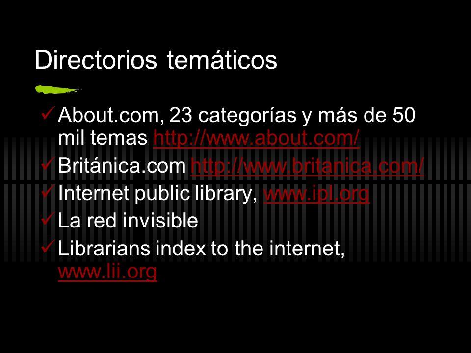 Directorios temáticos About.com, 23 categorías y más de 50 mil temas http://www.about.com/http://www.about.com/ Británica.com http://www.britanica.com