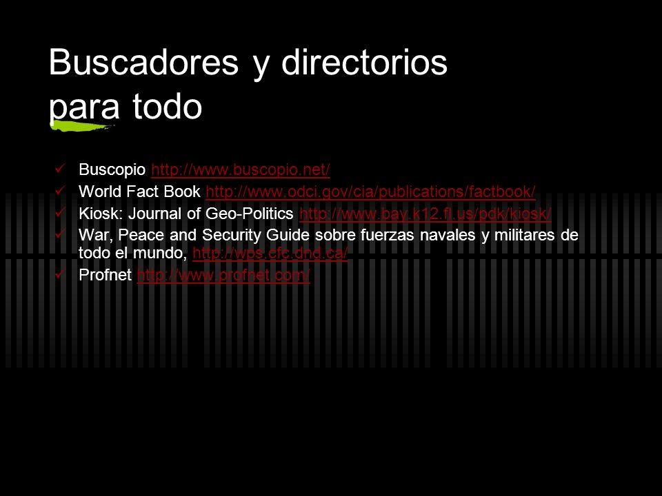 Buscadores y directorios para todo Buscopio http://www.buscopio.net/http://www.buscopio.net/ World Fact Book http://www.odci.gov/cia/publications/fact
