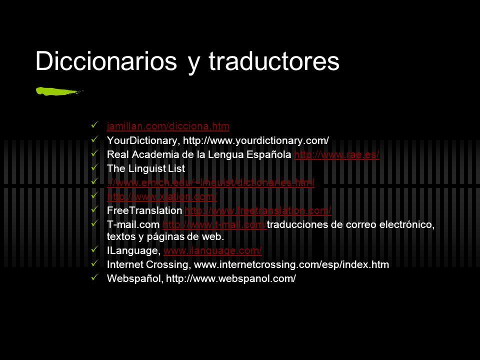 Diccionarios y traductores jamillan.com/dicciona.htm YourDictionary, http://www.yourdictionary.com/ Real Academia de la Lengua Española http://www.rae