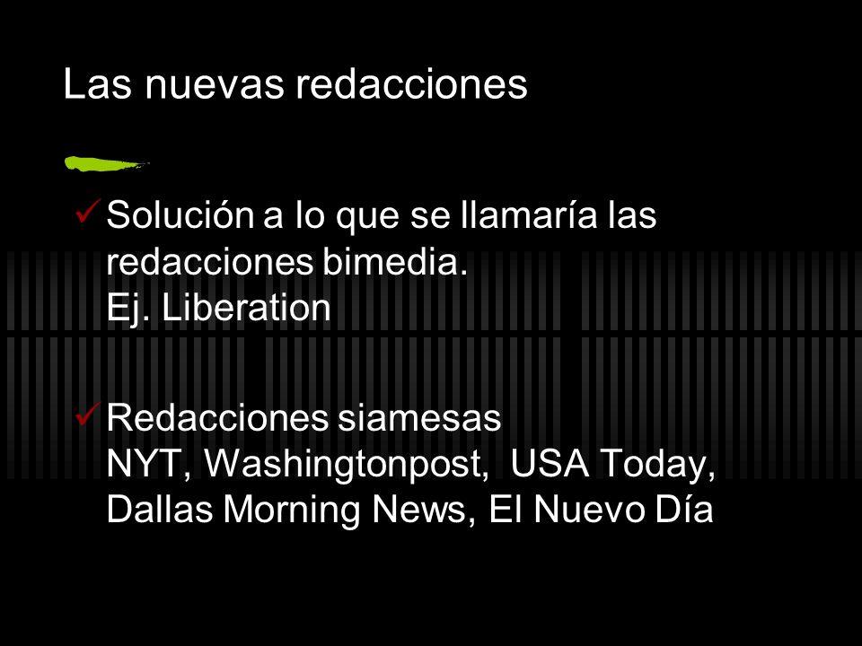 Las nuevas redacciones Solución a lo que se llamaría las redacciones bimedia. Ej. Liberation Redacciones siamesas NYT, Washingtonpost, USA Today, Dall