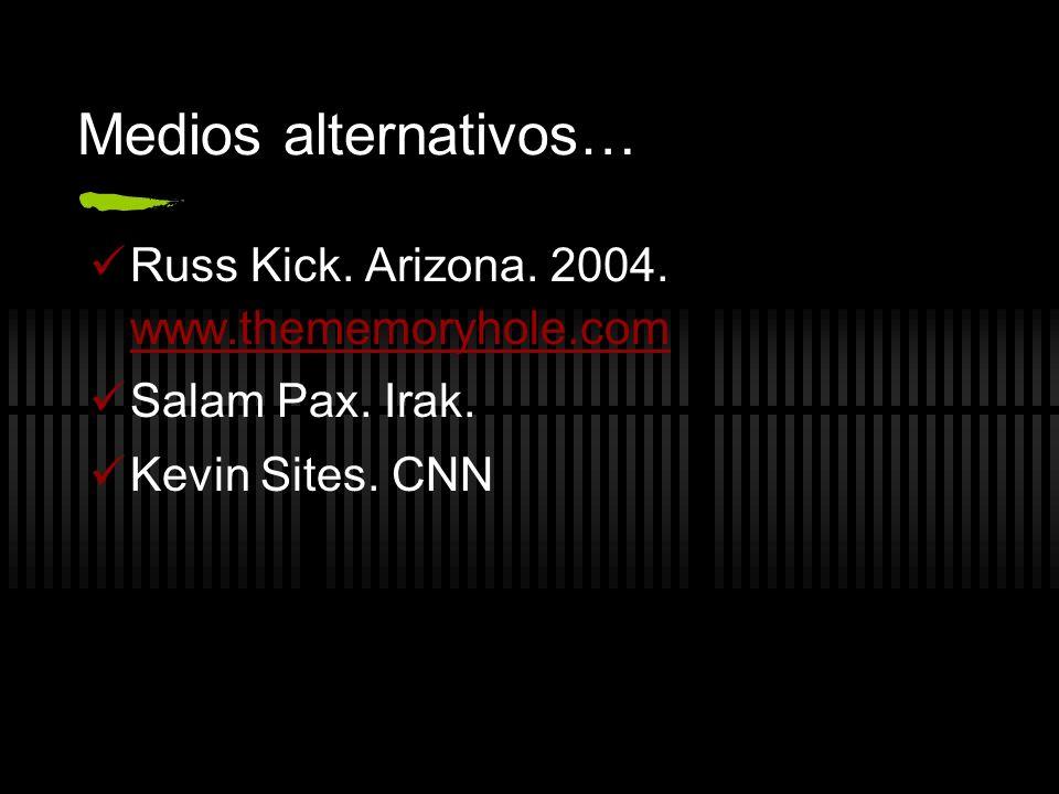 Medios alternativos… Russ Kick. Arizona. 2004. www.thememoryhole.com www.thememoryhole.com Salam Pax. Irak. Kevin Sites. CNN