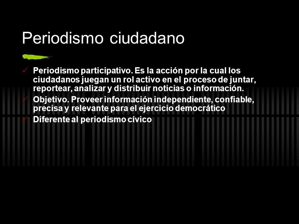 Periodismo ciudadano Periodismo participativo. Es la acción por la cual los ciudadanos juegan un rol activo en el proceso de juntar, reportear, analiz