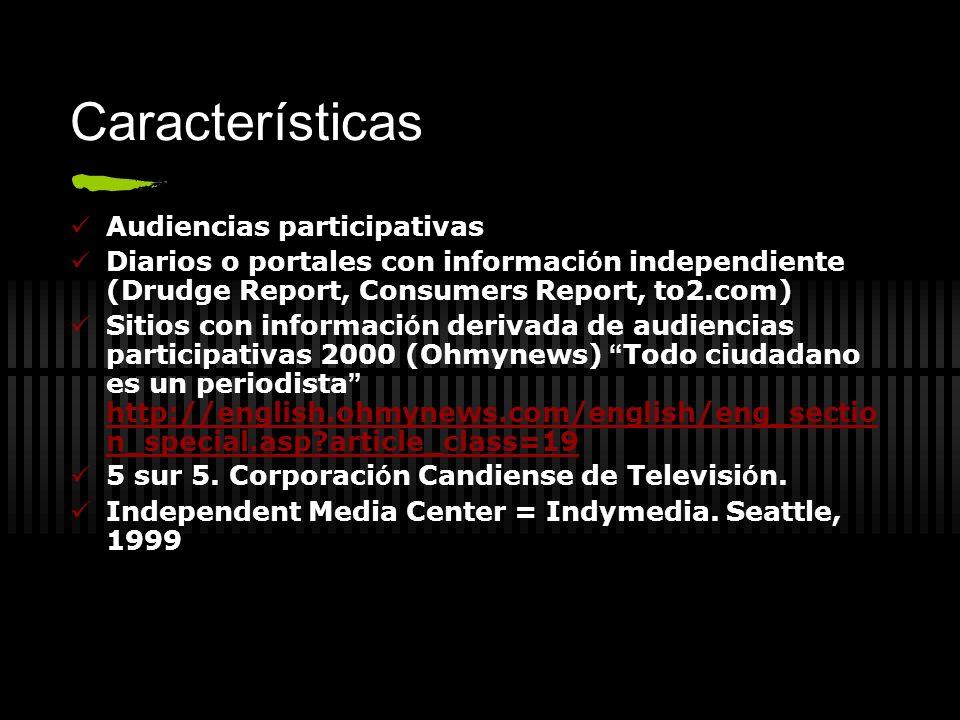Características Audiencias participativas Diarios o portales con informaci ó n independiente (Drudge Report, Consumers Report, to2.com) Sitios con inf