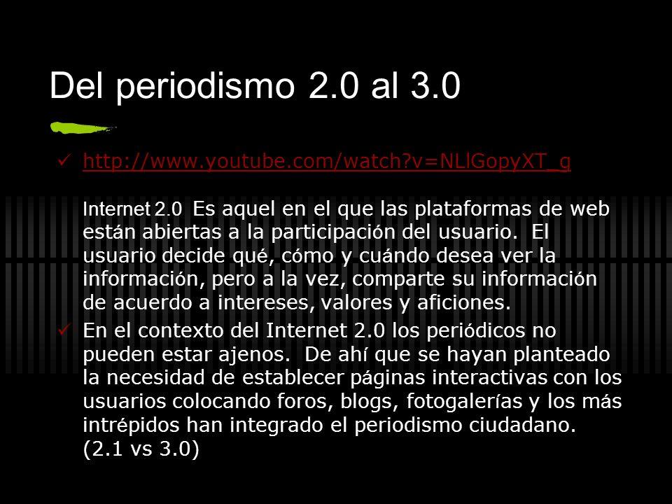 Del periodismo 2.0 al 3.0 http://www.youtube.com/watch?v=NLlGopyXT_g Internet 2.0 Es aquel en el que las plataformas de web est á n abiertas a la part