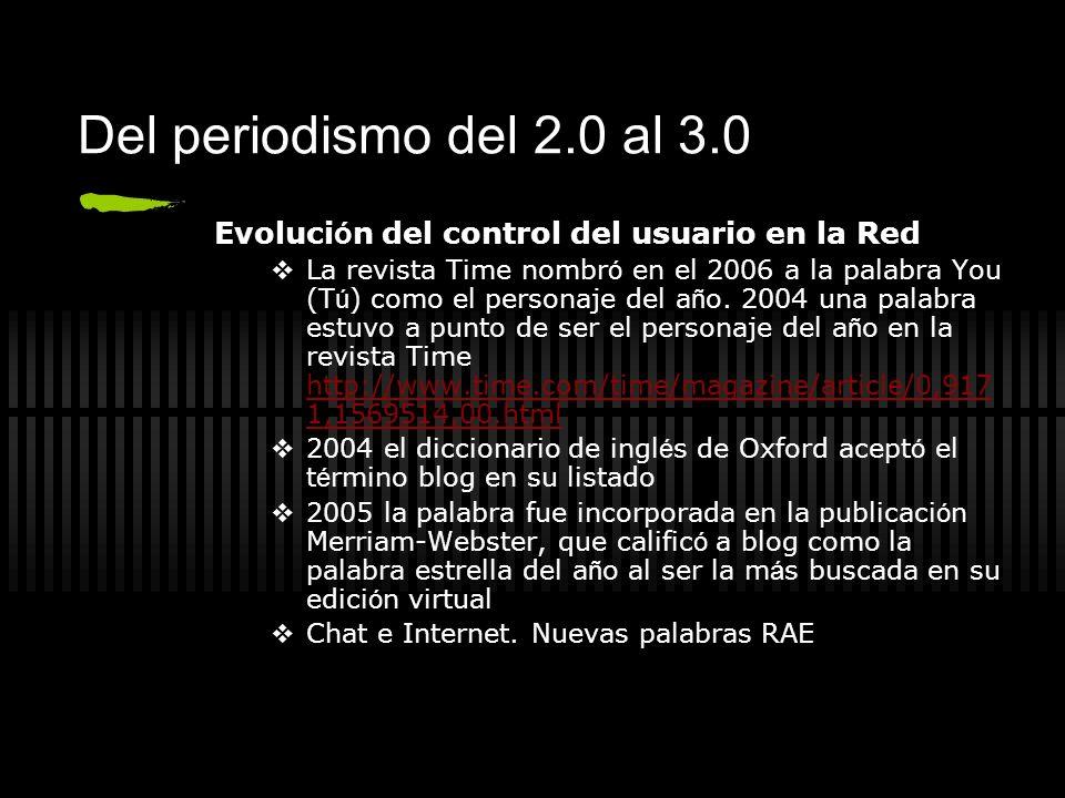 Del periodismo del 2.0 al 3.0 Evoluci ó n del control del usuario en la Red La revista Time nombr ó en el 2006 a la palabra You (T ú ) como el persona