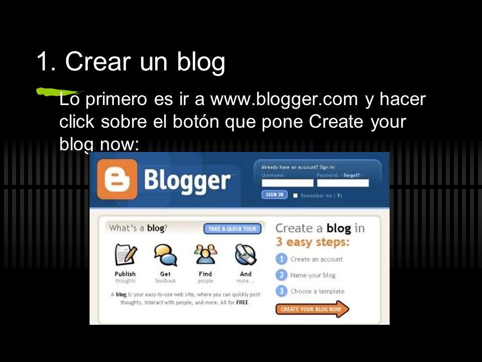 1. Crear un blog Lo primero es ir a www.blogger.com y hacer click sobre el botón que pone Create your blog now: