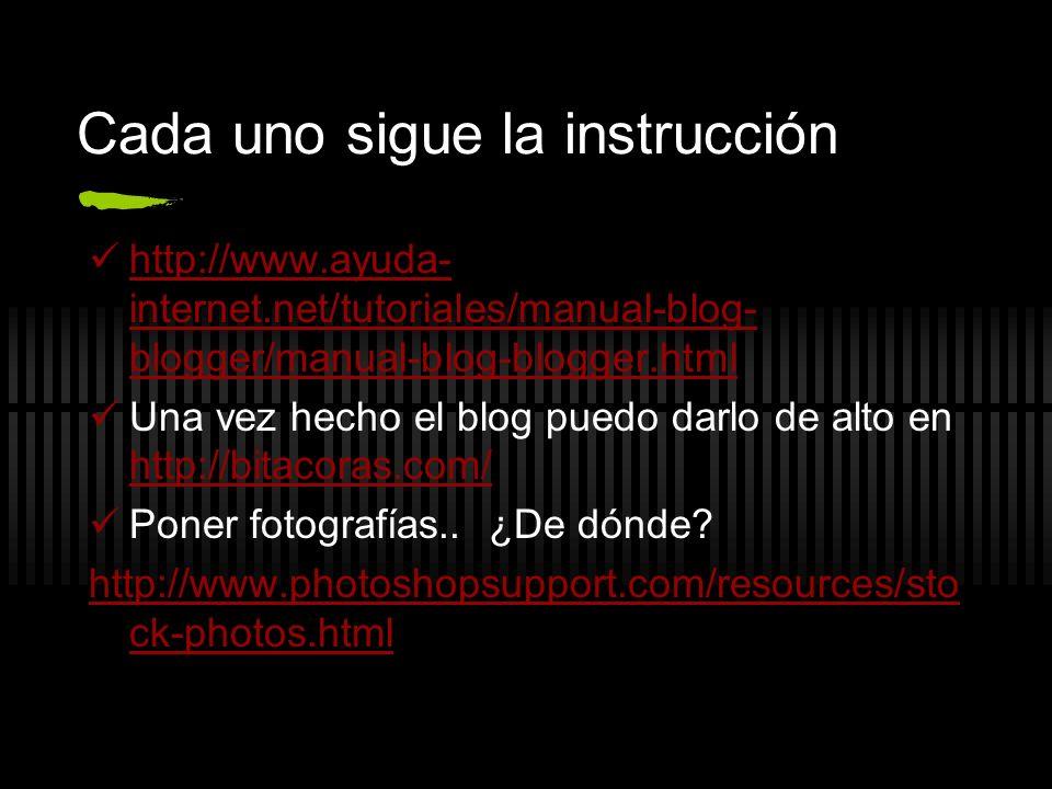 Cada uno sigue la instrucción http://www.ayuda- internet.net/tutoriales/manual-blog- blogger/manual-blog-blogger.html http://www.ayuda- internet.net/t