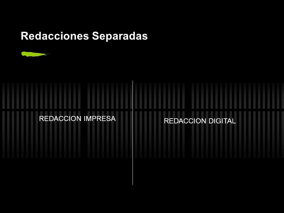 Redacciones Separadas REDACCION IMPRESA REDACCION DIGITAL