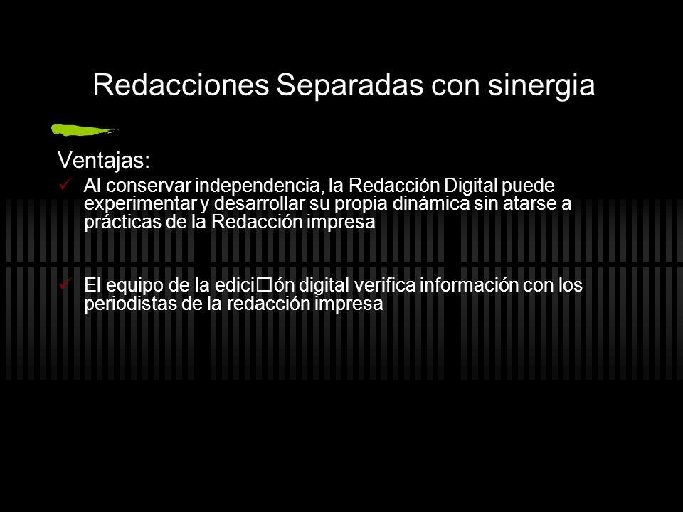 Ventajas: Al conservar independencia, la Redacción Digital puede experimentar y desarrollar su propia dinámica sin atarse a prácticas de la Redacción