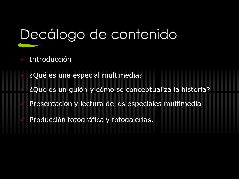 Decálogo de contenido Introducción ¿Qué es una especial multimedia? ¿Qué es un guión y cómo se conceptualiza la historia? Presentación y lectura de lo