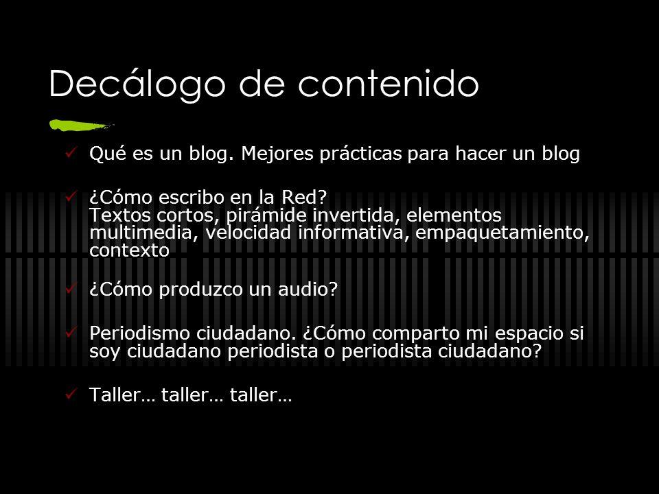 Decálogo de contenido Qué es un blog. Mejores prácticas para hacer un blog ¿Cómo escribo en la Red? Textos cortos, pirámide invertida, elementos multi
