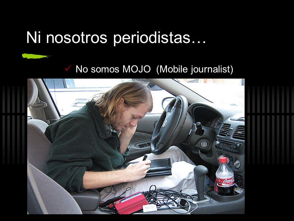 Ni nosotros periodistas… No somos MOJO (Mobile journalist)