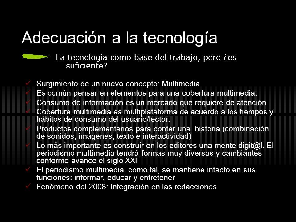 Adecuación a la tecnología La tecnología como base del trabajo, pero ¿es suficiente? Surgimiento de un nuevo concepto: Multimedia Es común pensar en e