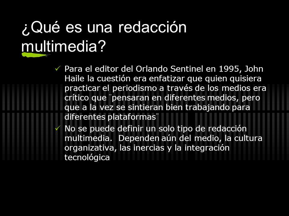 ¿Qué es una redacción multimedia? Para el editor del Orlando Sentinel en 1995, John Haile la cuestión era enfatizar que quien quisiera practicar el pe