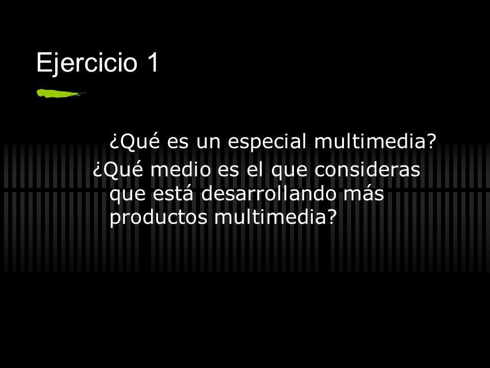 Ejercicio 1 ¿Qué es un especial multimedia? ¿Qué medio es el que consideras que está desarrollando más productos multimedia?