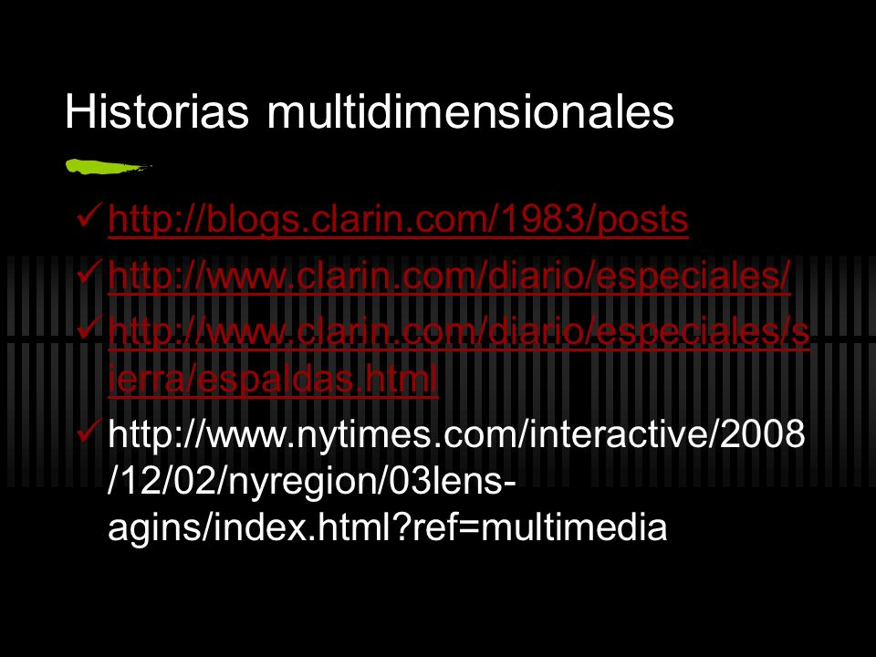 Historias multidimensionales http://blogs.clarin.com/1983/posts http://www.clarin.com/diario/especiales/ http://www.clarin.com/diario/especiales/s ier