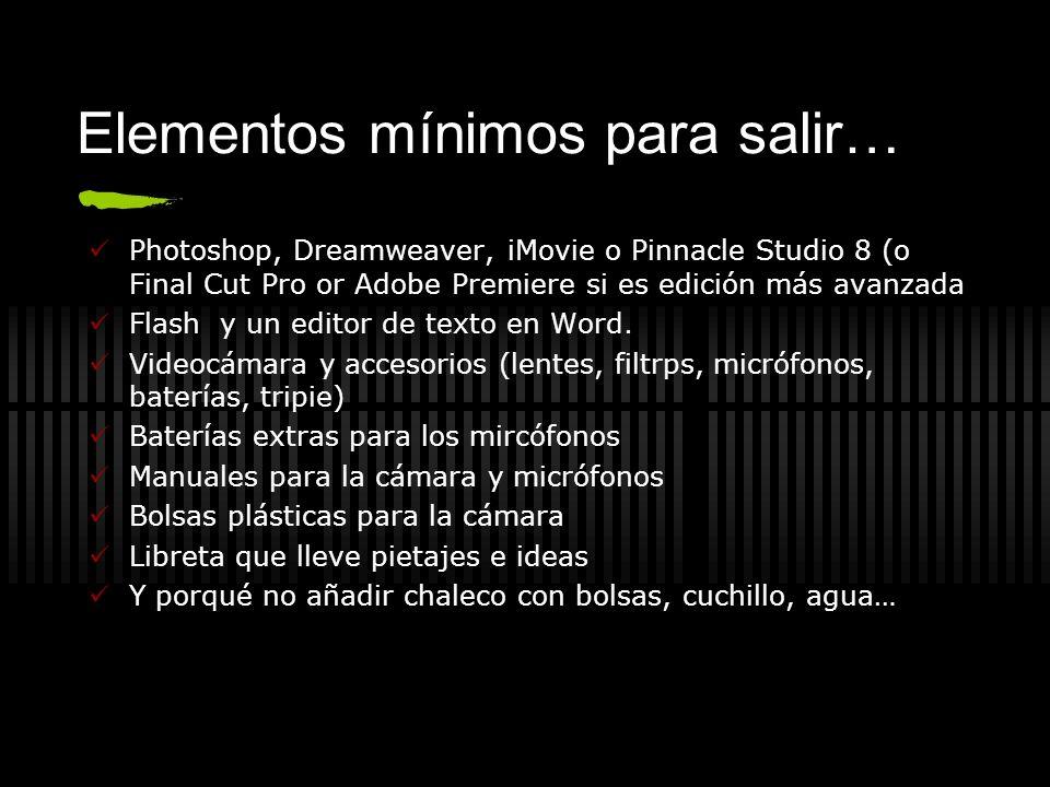 Elementos mínimos para salir… Photoshop, Dreamweaver, iMovie o Pinnacle Studio 8 (o Final Cut Pro or Adobe Premiere si es edición más avanzada Flash y