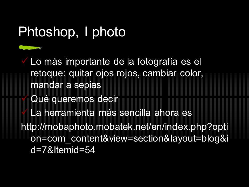 Phtoshop, I photo Lo más importante de la fotografía es el retoque: quitar ojos rojos, cambiar color, mandar a sepias Qué queremos decir La herramient